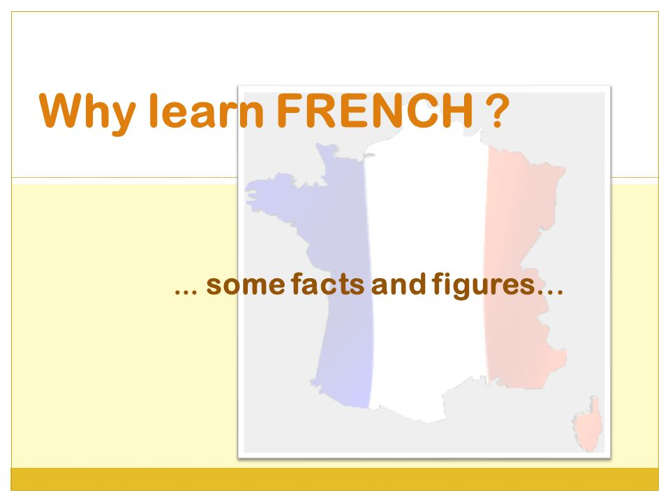 Why learn FRENCH … some facts and figures…