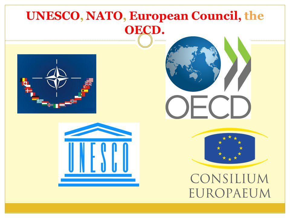 UNESCO, NATO, European Council, the OECD.