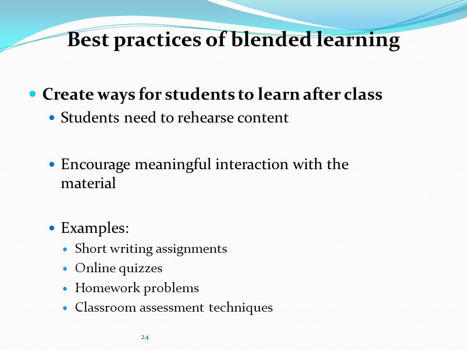 Create ways for students to learn after class Students need to rehearse content Encourage meaningful interaction with the material Examples: Short wri