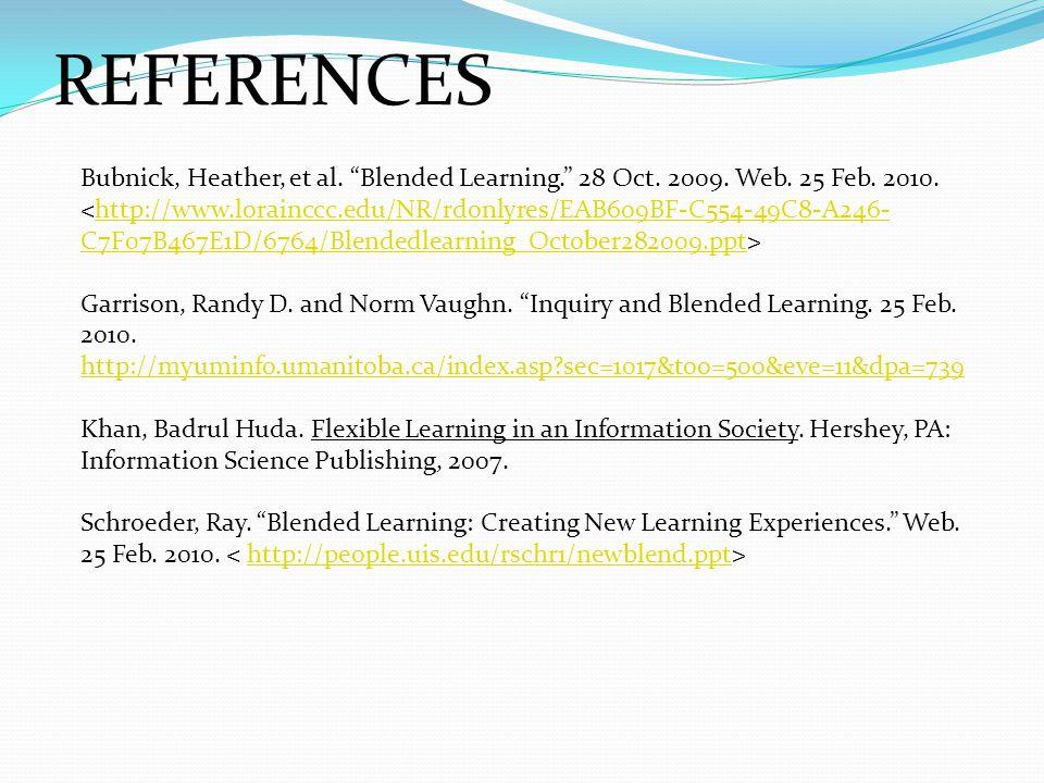 """REFERENCES Bubnick, Heather, et al. """"Blended Learning."""" 28 Oct. 2009. Web. 25 Feb. 2010. http://www.lorainccc.edu/NR/rdonlyres/EAB609BF-C554-49C8-A246"""