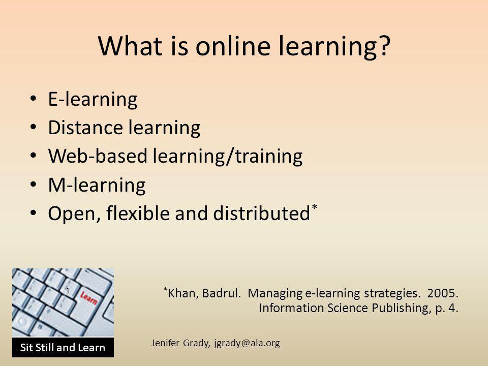 Sit Still and Learn Jenifer Grady, jgrady@ala.org What is online learning.