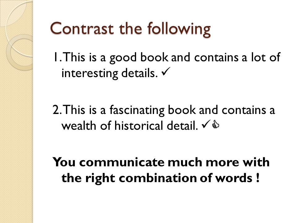Contrast the following 1. This is a good book and contains a lot of interesting details. 2. This is a fascinating book and contains a wealth of histor