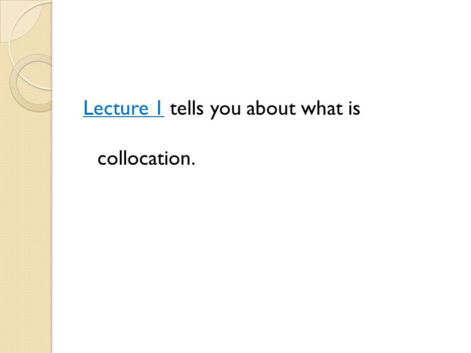 Lecture 1 tells you about what is collocation.