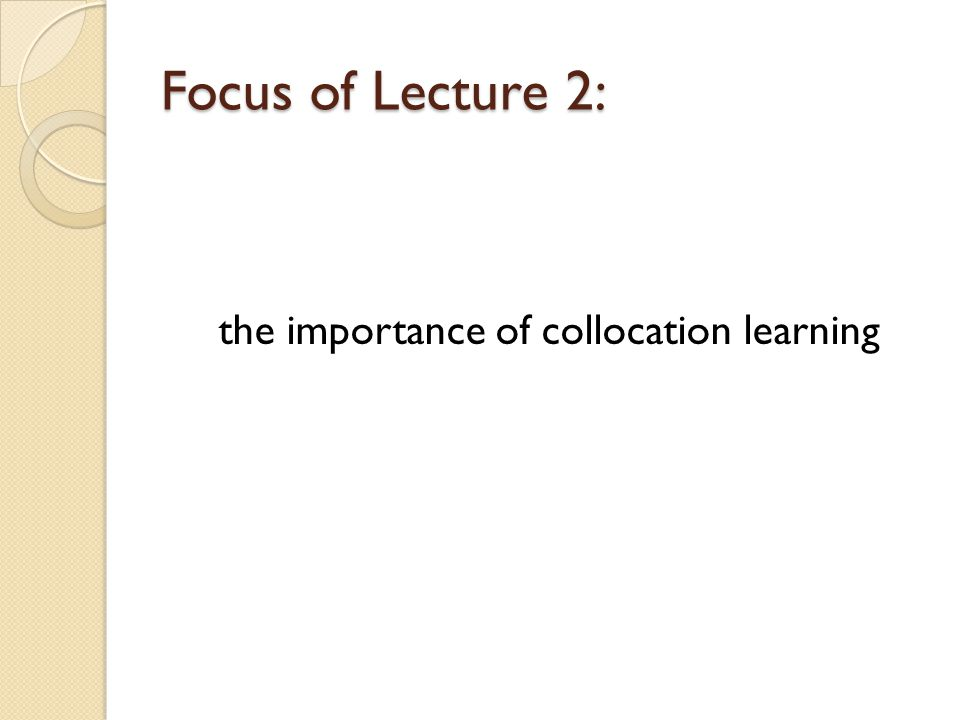 Focus of Lecture 2: the importance of collocation learning