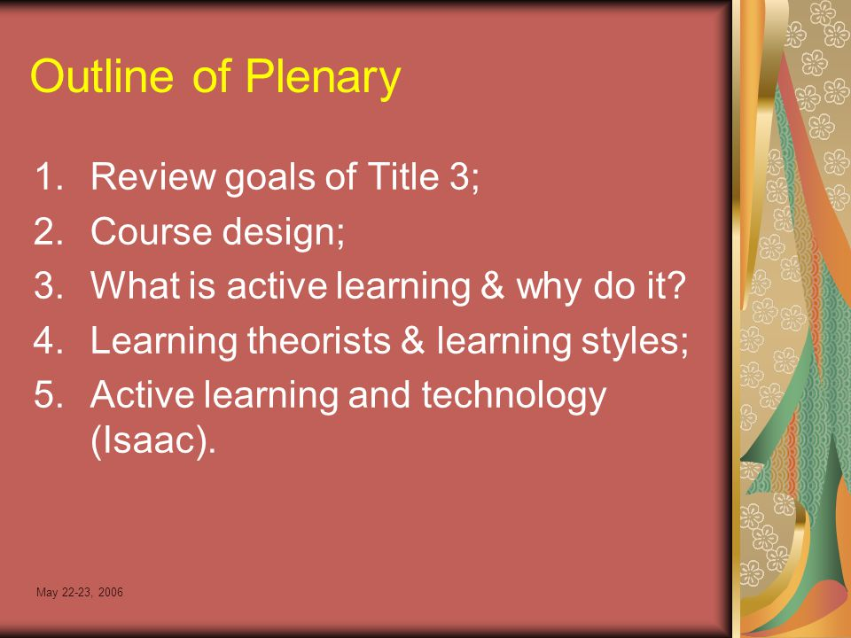 May 22-23, 2006 Outline of Plenary 1.Review goals of Title 3; 2.Course design; 3.What is active learning & why do it.