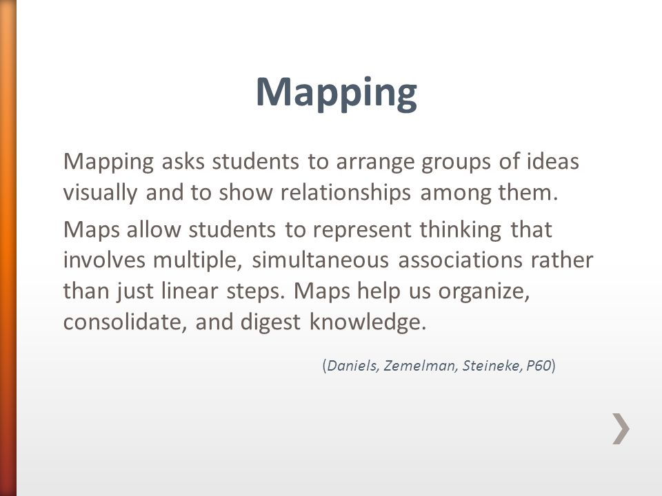 Mapping asks students to arrange groups of ideas visually and to show relationships among them.