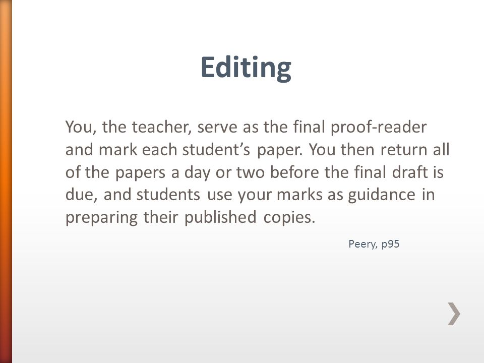 You, the teacher, serve as the final proof-reader and mark each student's paper.