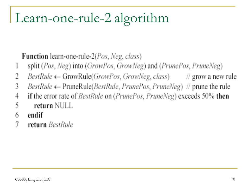 CS583, Bing Liu, UIC 70 Learn-one-rule-2 algorithm