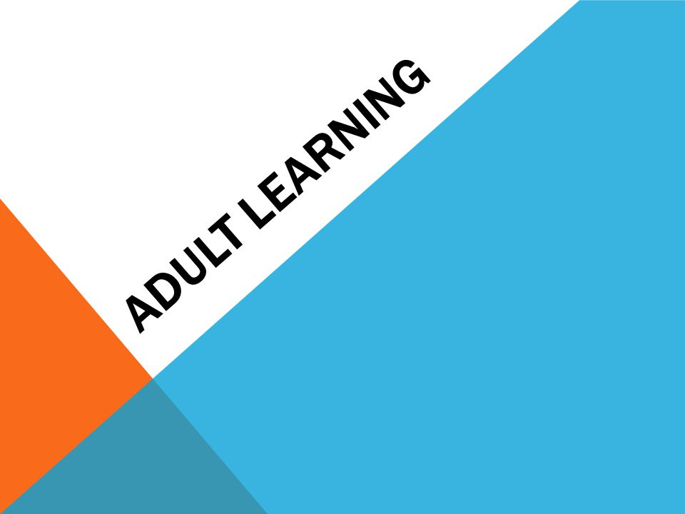 COMPETENCY OBJECTIVES 1.Recognize characteristics of adult learning and learning styles 2.Develop a model for a mutually responsive and effective learning environment