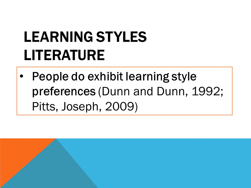 LEARNING STYLE THEORIES Learning styles refer to different ways individuals receive & process information Learning styles differ among individuals, societal groups and cultures Several models are identified to illustrate different ways of thinking about learning