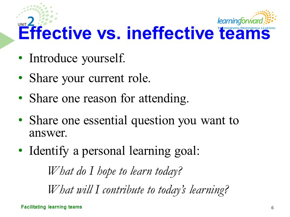 Performing Genuine opportunity to learn and discover best solutions Shared believe that difference + conflict = strength Focus on goals Stages of team development 17 Facilitating learning teams