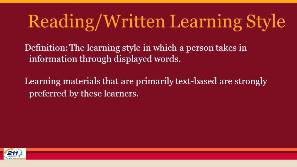 Reading/Written Learning Style Definition: The learning style in which a person takes in information through displayed words.