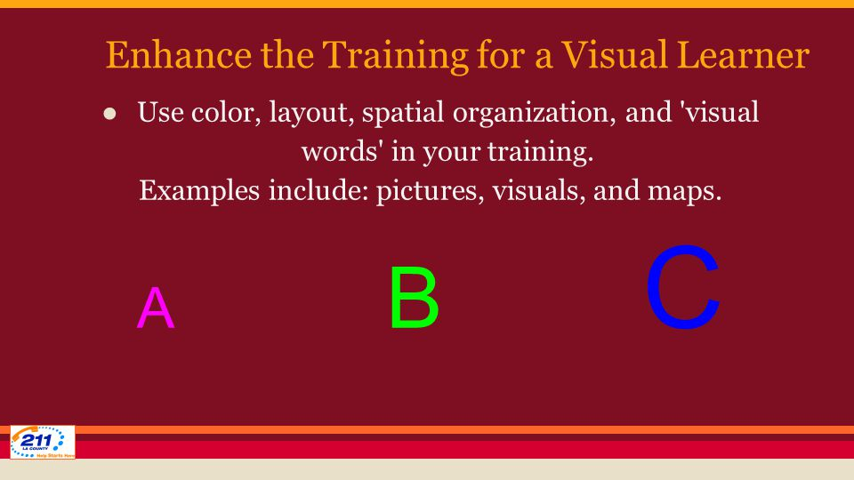 Enhance the Training for a Visual Learner ●Use color, layout, spatial organization, and visual words in your training.