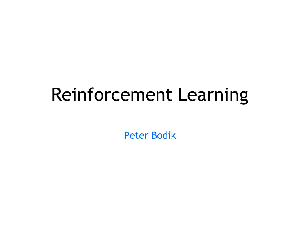Reinforcement Learning Peter Bodík