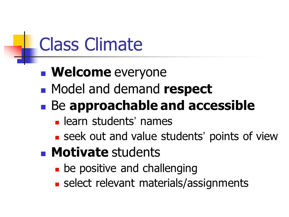 Class Climate Welcome everyone Model and demand respect Be approachable and accessible learn students ' names seek out and value students ' points of