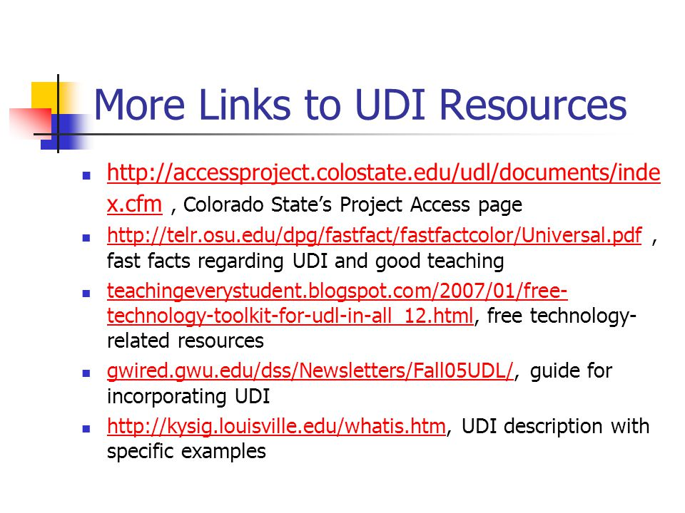 More Links to UDI Resources http://accessproject.colostate.edu/udl/documents/inde x.cfm, Colorado State's Project Access page http://accessproject.col