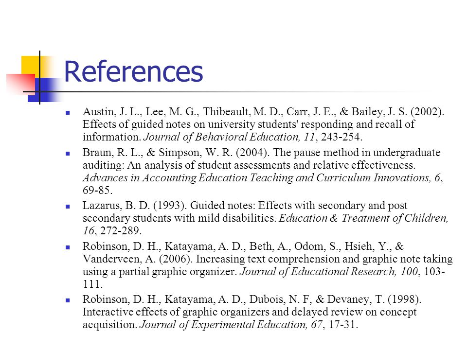 References Austin, J. L., Lee, M. G., Thibeault, M. D., Carr, J. E., & Bailey, J. S. (2002). Effects of guided notes on university students' respondin