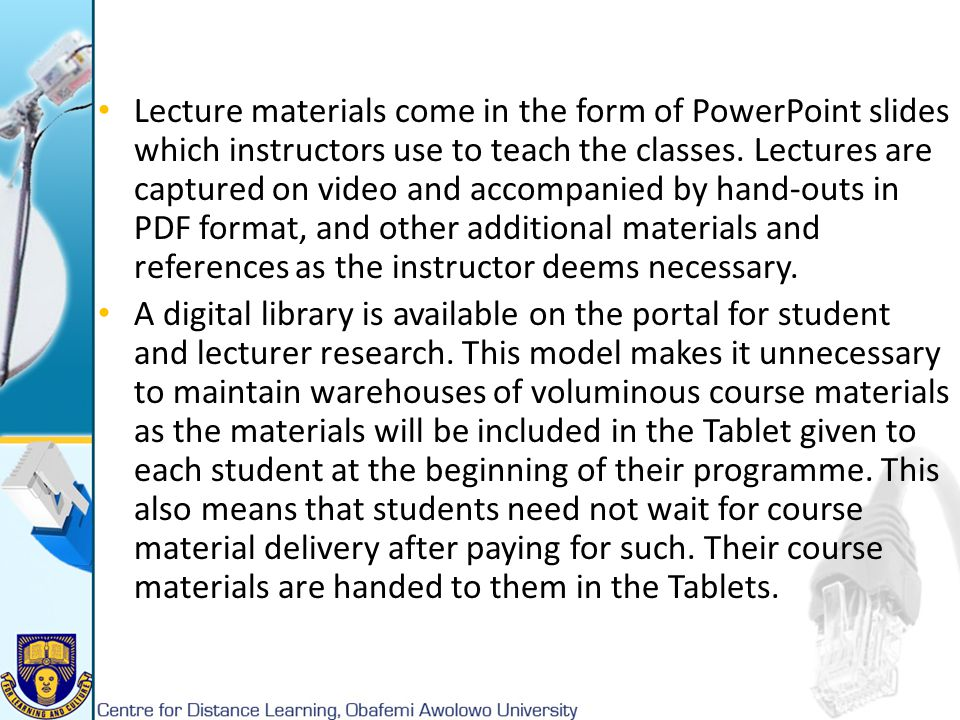 Lecture materials come in the form of PowerPoint slides which instructors use to teach the classes. Lectures are captured on video and accompanied by