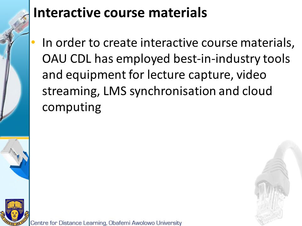 Interactive course materials In order to create interactive course materials, OAU CDL has employed best-in-industry tools and equipment for lecture ca