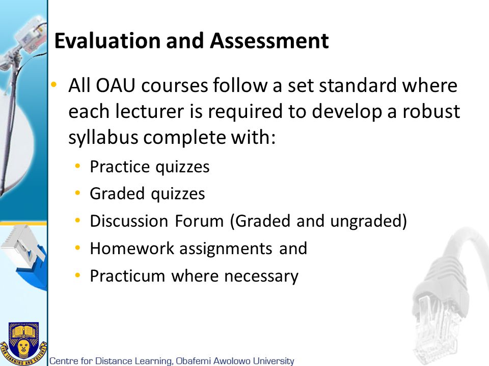 Evaluation and Assessment All OAU courses follow a set standard where each lecturer is required to develop a robust syllabus complete with: Practice q