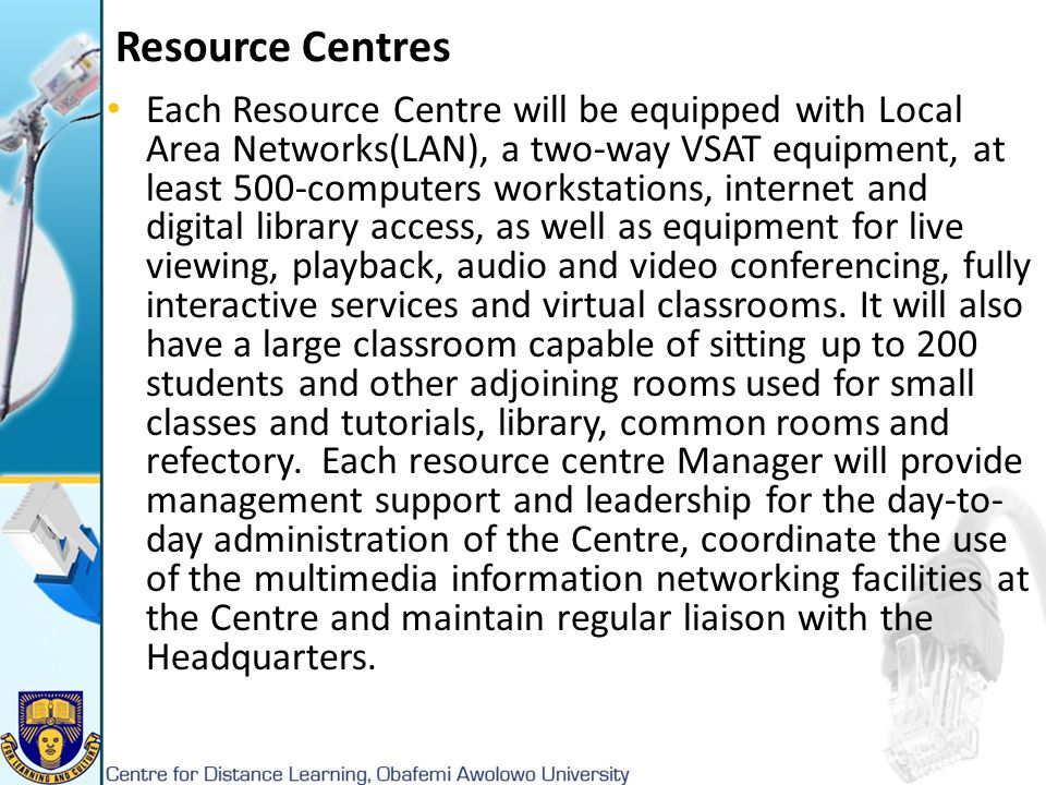 Resource Centres Each Resource Centre will be equipped with Local Area Networks(LAN), a two-way VSAT equipment, at least 500-computers workstations, i