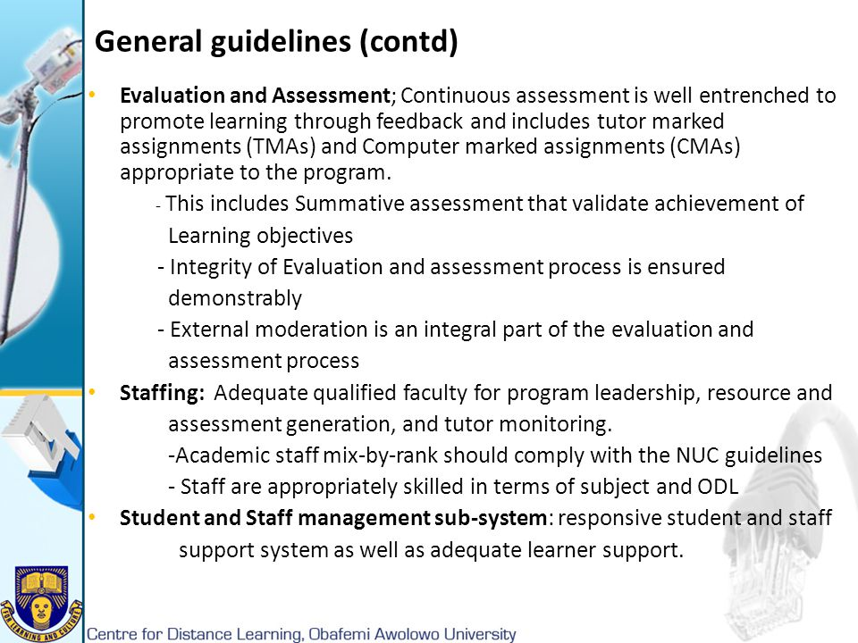 General guidelines (contd) Evaluation and Assessment; Continuous assessment is well entrenched to promote learning through feedback and includes tutor