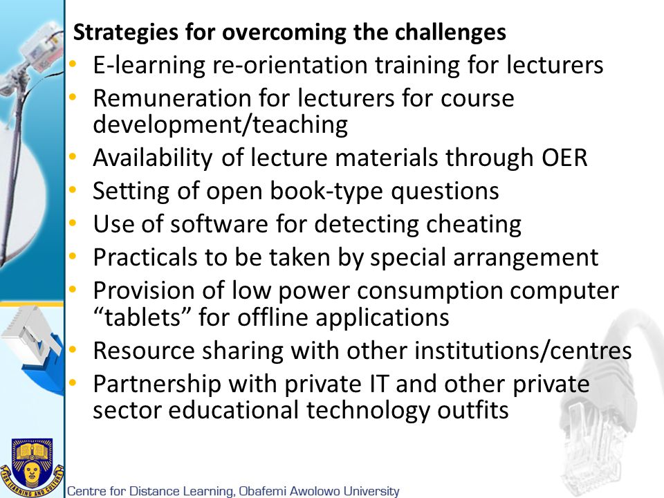 Strategies for overcoming the challenges E-learning re-orientation training for lecturers Remuneration for lecturers for course development/teaching A