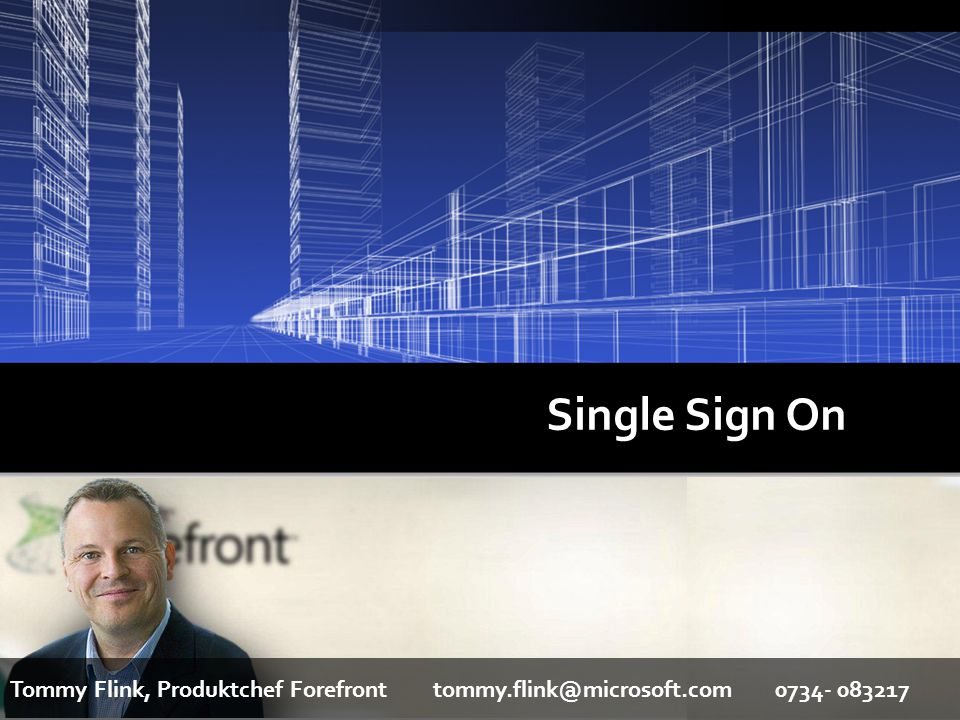 Single Sign On Tommy Flink, Produktchef Forefront tommy.flink@microsoft.com 0734- 083217