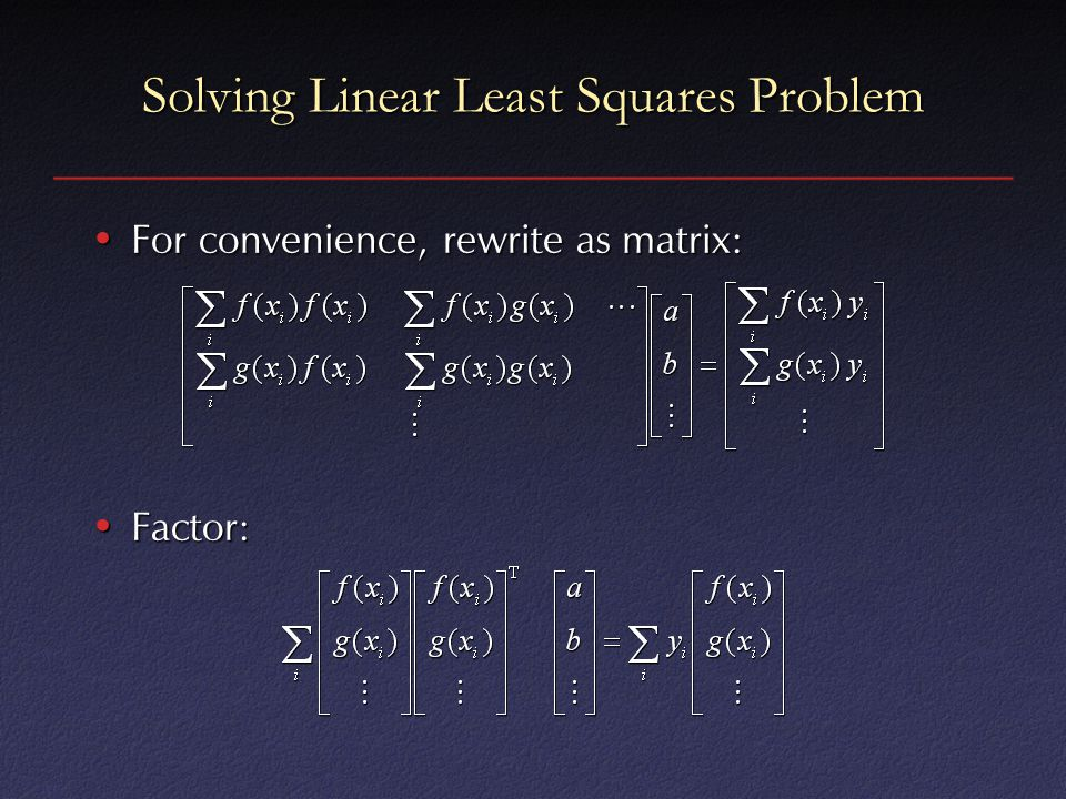 Solving Linear Least Squares Problem For convenience, rewrite as matrix:For convenience, rewrite as matrix: Factor:Factor: