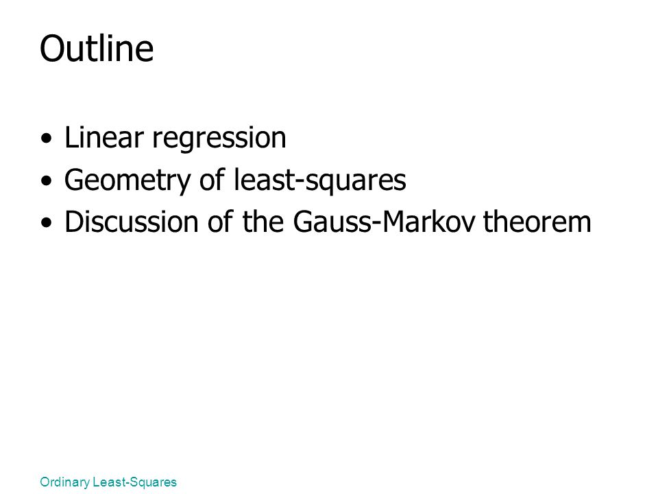 Outline Linear regression Geometry of least-squares Discussion of the Gauss-Markov theorem