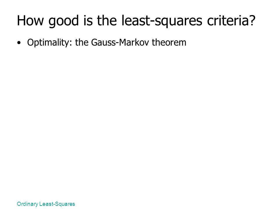 Ordinary Least-Squares How good is the least-squares criteria? Optimality: the Gauss-Markov theorem