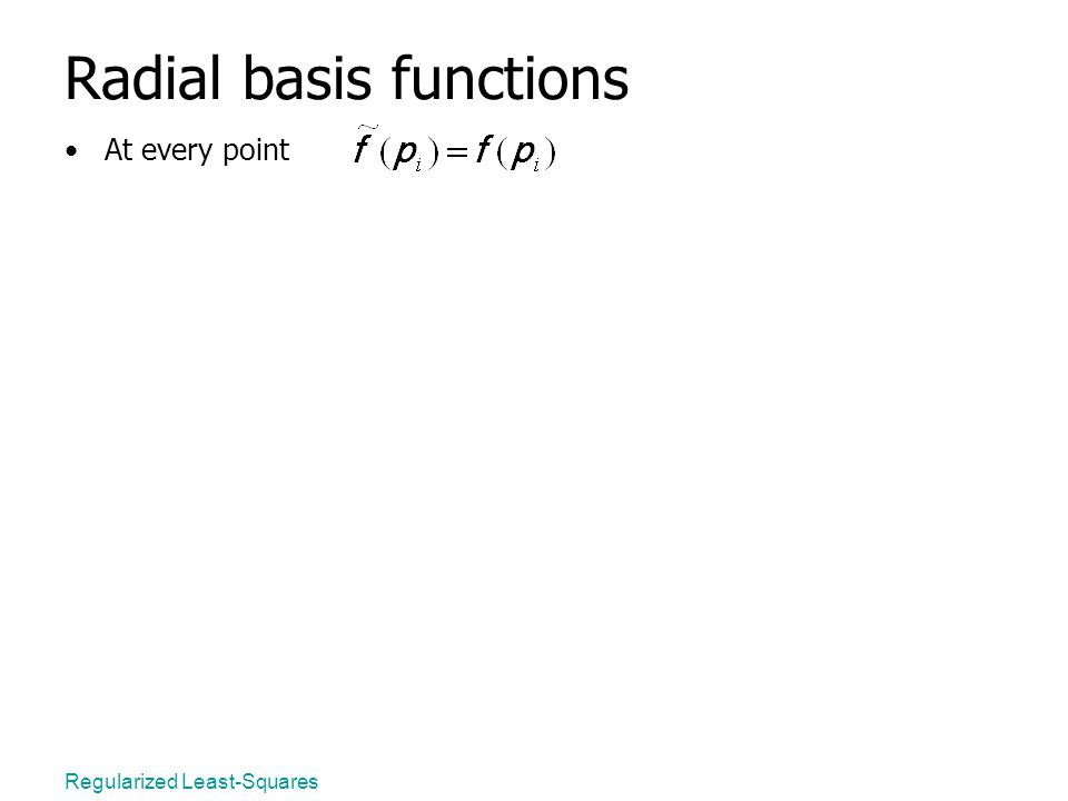 Regularized Least-Squares Radial basis functions At every point