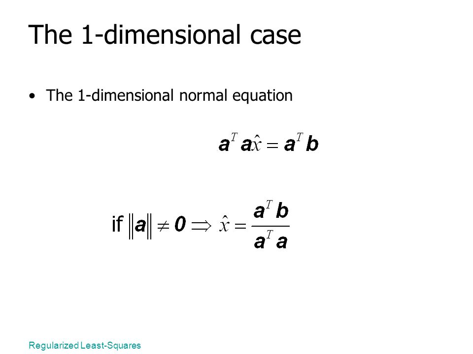 Regularized Least-Squares The 1-dimensional case The 1-dimensional normal equation