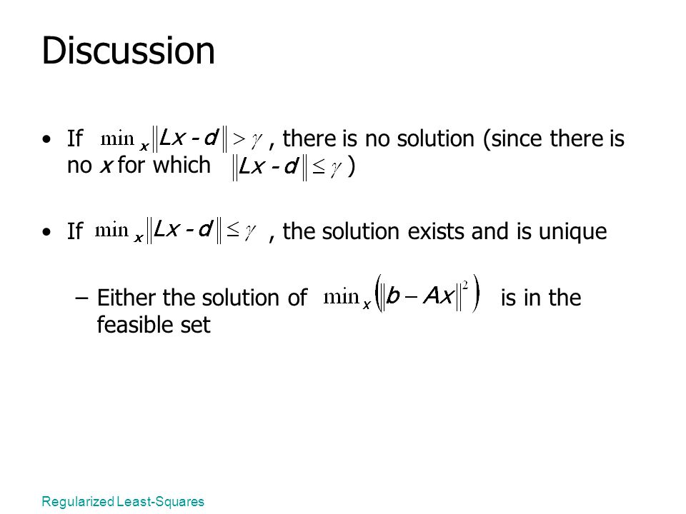 Regularized Least-Squares Discussion If, there is no solution (since there is no x for which ) If, the solution exists and is unique –Either the solution of is in the feasible set