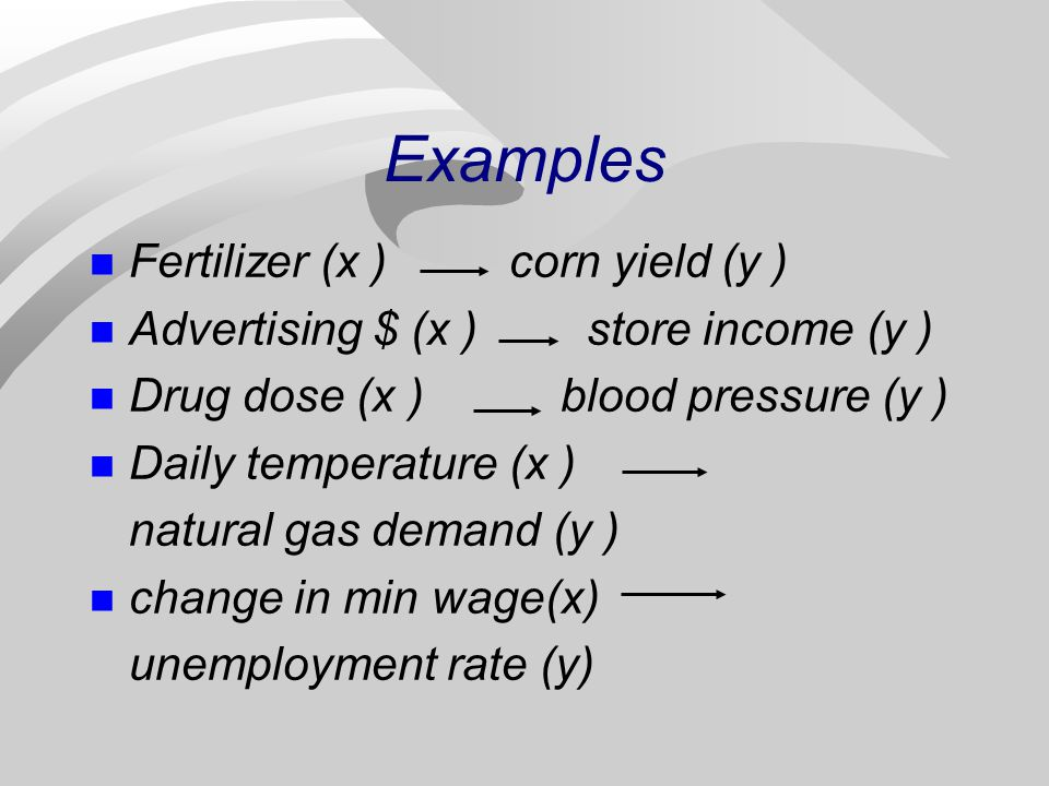 Basic Terminology (cont.) n Explanatory variable: explains or causes changes in the other variable; the x variable. (independent variable) n Response