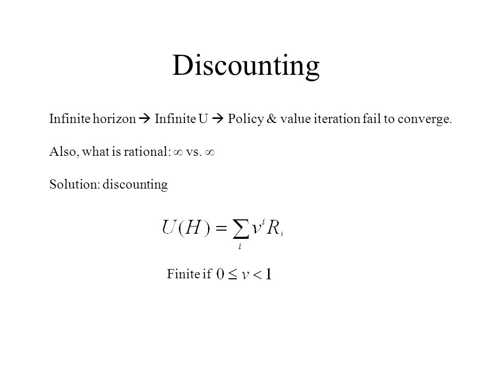 Discounting Infinite horizon  Infinite U  Policy & value iteration fail to converge.