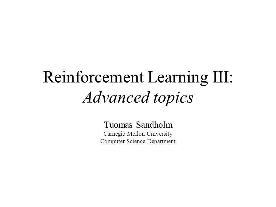 Reinforcement Learning III: Advanced topics Tuomas Sandholm Carnegie Mellon University Computer Science Department