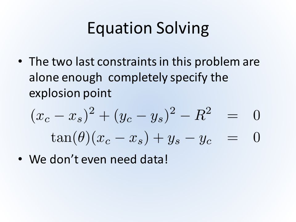Equation Solving The two last constraints in this problem are alone enough completely specify the explosion point We don't even need data!