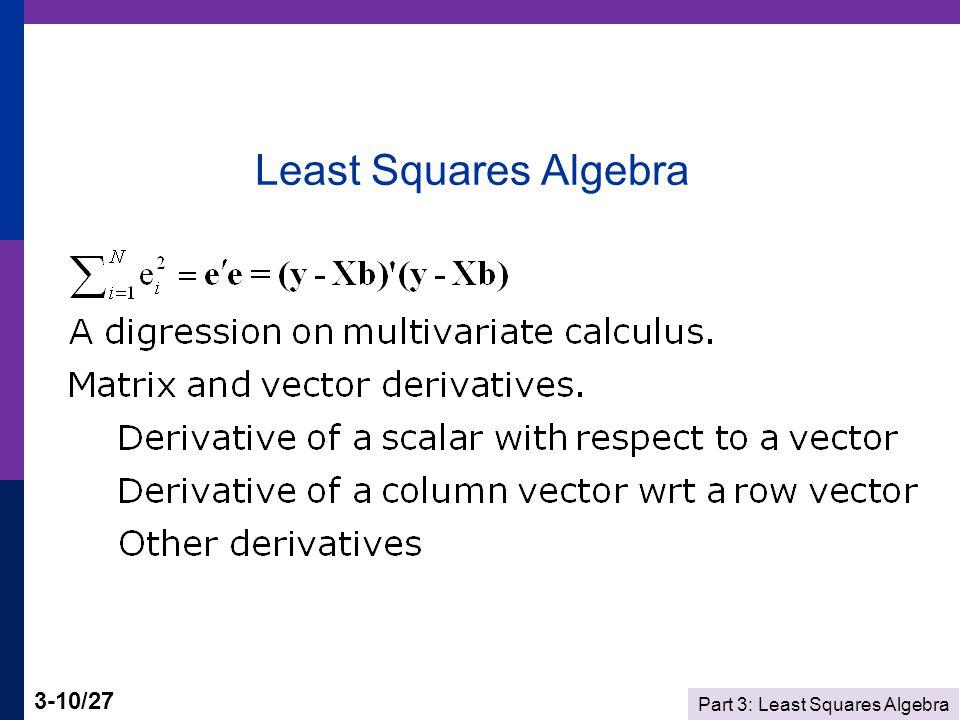 Part 3: Least Squares Algebra 3-10/27 Least Squares Algebra