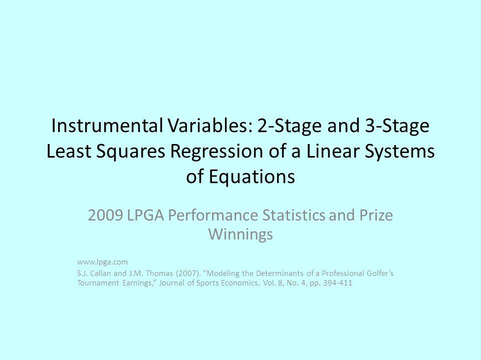 STATA Program insheet using lpga_2009_meq.csv generate lnprize=ln(prize) reg3 (avestrokes=drive fairway green sandsvpct girputtshole rounds) /// (averagepospct=avestrokes events) (lnprize=averagepospct completed), /// 2sls reg3 (avestrokes=drive fairway green sandsvpct girputtshole rounds) /// (averagepospct=avestrokes events) (lnprize=averagepospct completed), /// 3sls