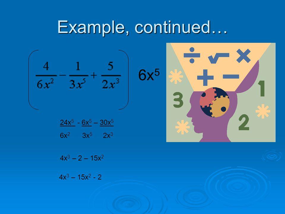 Example, continued… 6x 5 24x 5 - 6x 5 – 30x 5 6x 2 3x 5 2x 3 4x 3 – 2 – 15x 2 4x 3 – 15x 2 - 2