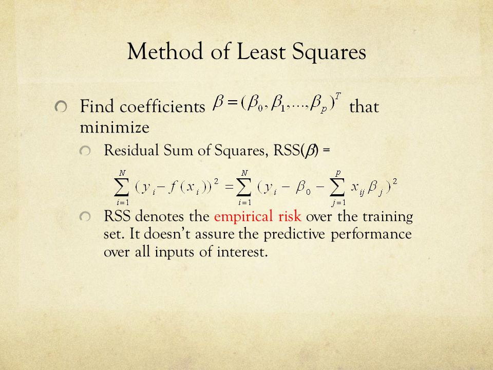 Method of Least Squares Find coefficients that minimize Residual Sum of Squares, RSS(  ) = RSS denotes the empirical risk over the training set. It d