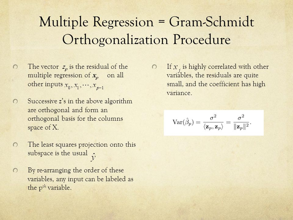 Multiple Regression = Gram-Schmidt Orthogonalization Procedure The vector z p is the residual of the multiple regression of x p on all other inputs Su