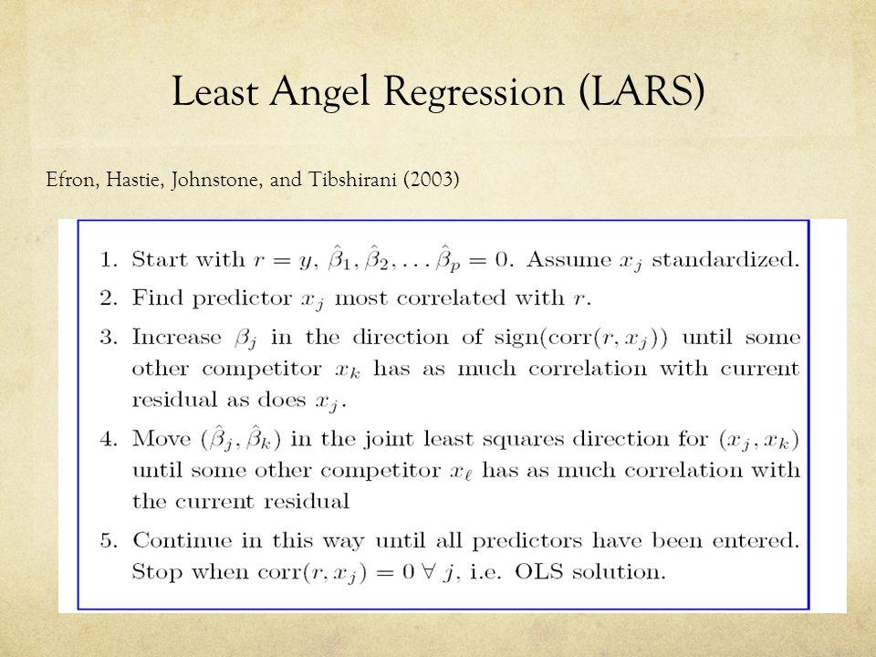 Least Angel Regression (LARS) Efron, Hastie, Johnstone, and Tibshirani (2003)