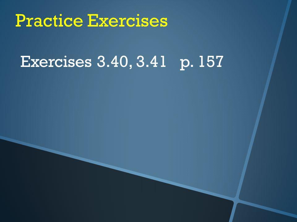 Practice Exercises Exercises 3.40, 3.41 p. 157