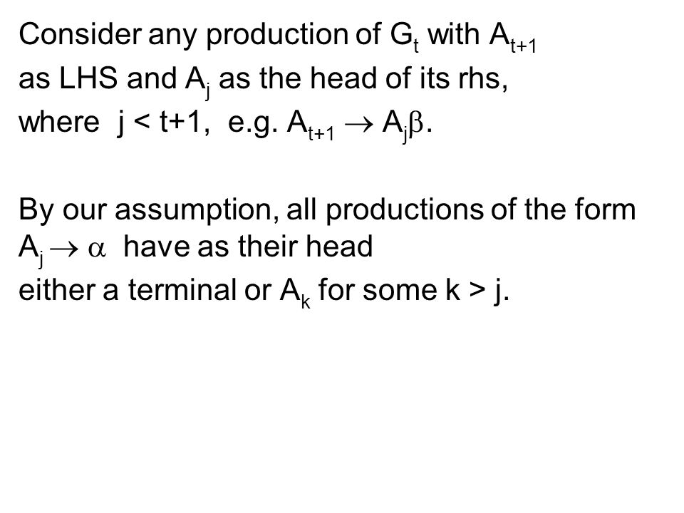 Consider any production of G t with A t+1 as LHS and A j as the head of its rhs, where j < t+1, e.g. A t+1  A j . By our assumption, all productions