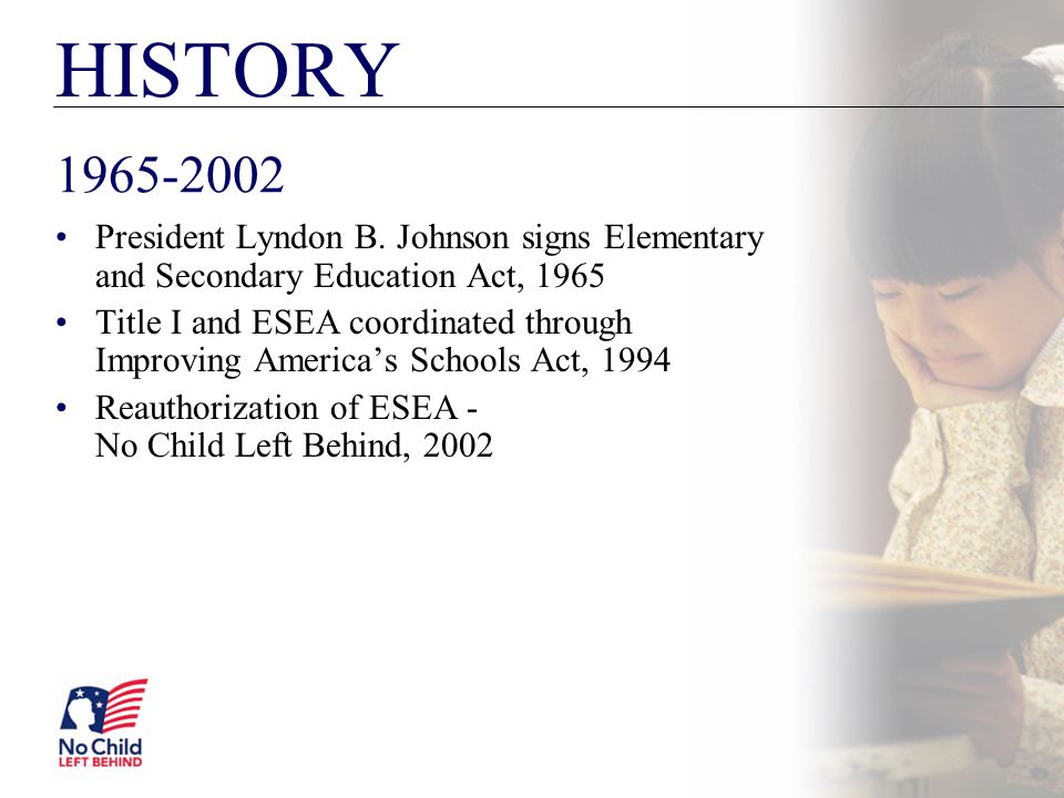 HISTORY President Lyndon B. Johnson signs Elementary and Secondary Education Act, 1965 Title I and ESEA coordinated through Improving America's School
