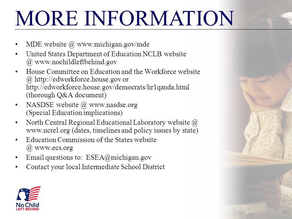 MDE website @ www.michigan.gov/mde United States Department of Education NCLB website @ www.nochildleftbehind.gov House Committee on Education and the