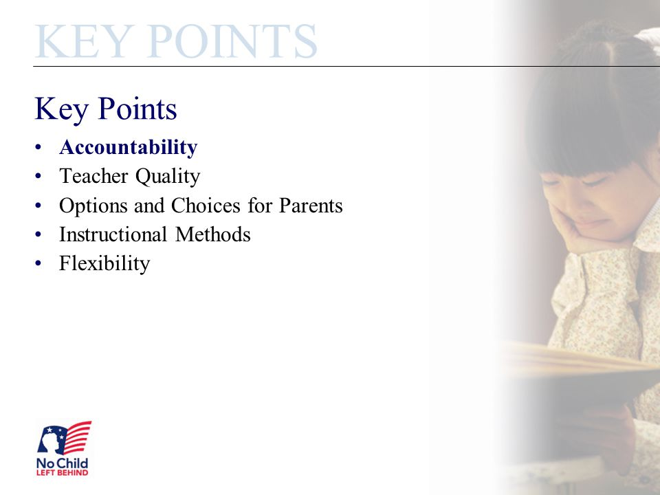Key Points Accountability Teacher Quality Options and Choices for Parents Instructional Methods Flexibility KEY POINTS