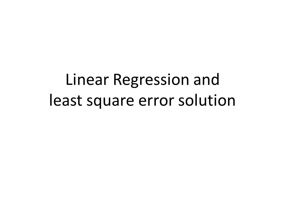 Linear Regression and least square error solution